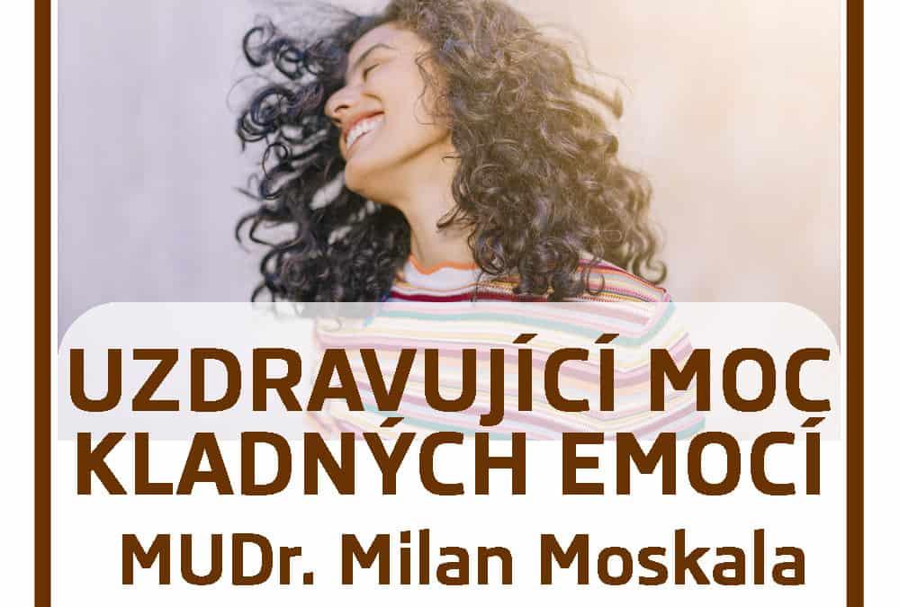 23. 1. • UZDRAVUJÍCÍ MOC KLADNÝCH EMOCÍ – MUDr. Milan Moskala